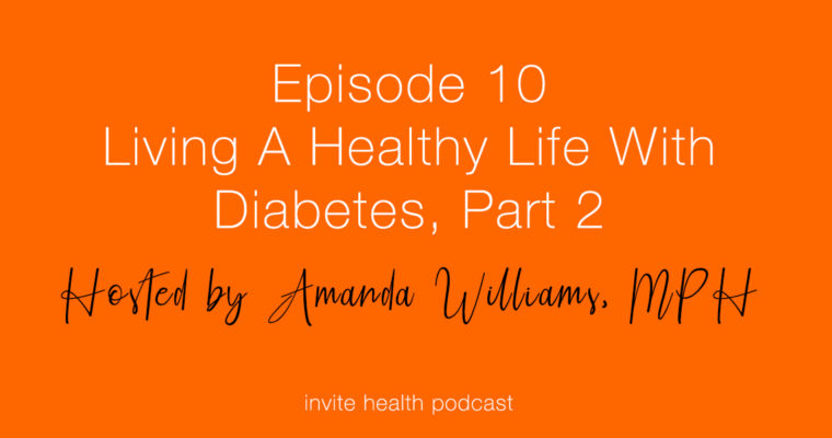Living A Healthy Life With Diabetes, Part 2 – Invite Health Podcast, Episode 10