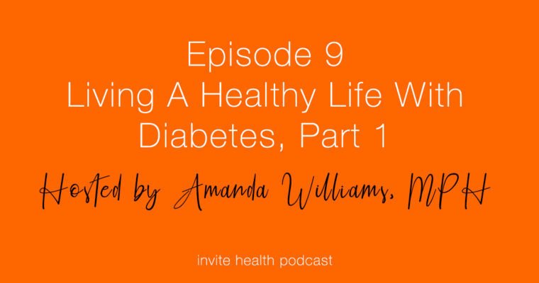 The Tools You Need to Lead A Healthy Life with Diabetes, Part 1 – Invite Health Podcast, Episode 9