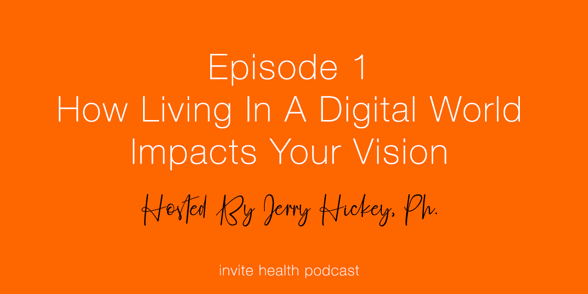 How Living In A Digital World Impacts Your Vision – Invite Health Podcast, Episode 1