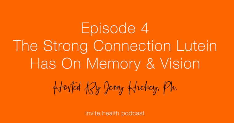The Strong Connection Lutein Has on Memory and Vision – Invite Health Podcast, Episode 4