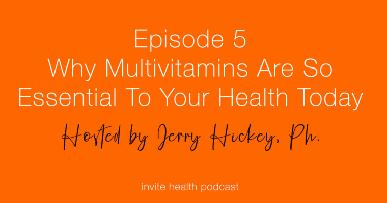 Why Multivitamins Are So Essential To Your Health Today – Invite Health Podcast, Episode 5