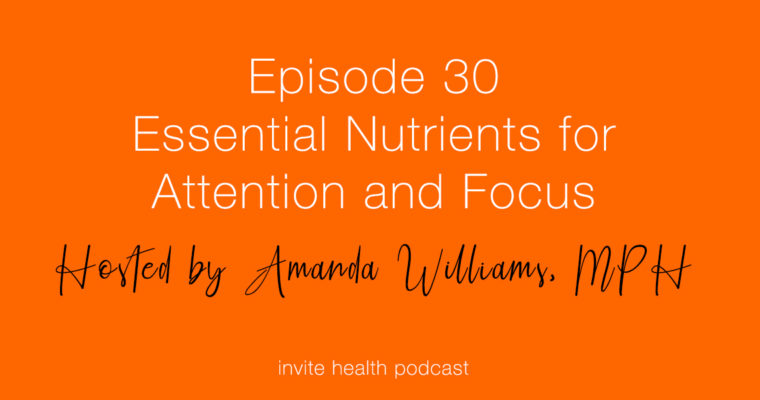 Essential Nutrients for Attention and Focus – InVite Health Podcast, Episode 30
