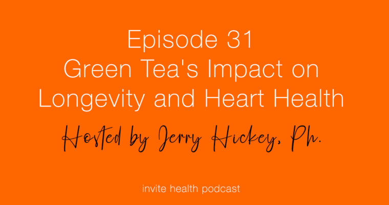 Green Tea's Impact on Longevity and Heart Health – Invite Health Podcast, Episode 31