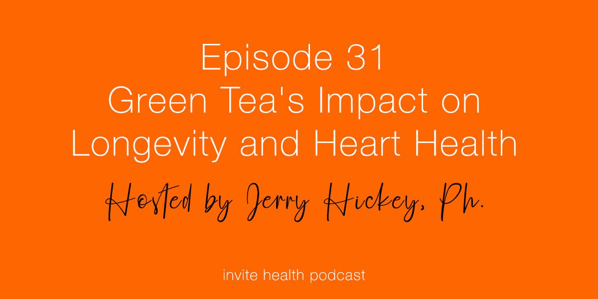 Green Tea's Impact on Longevity and Heart Health – Invite Health Podcast, Episode 31
