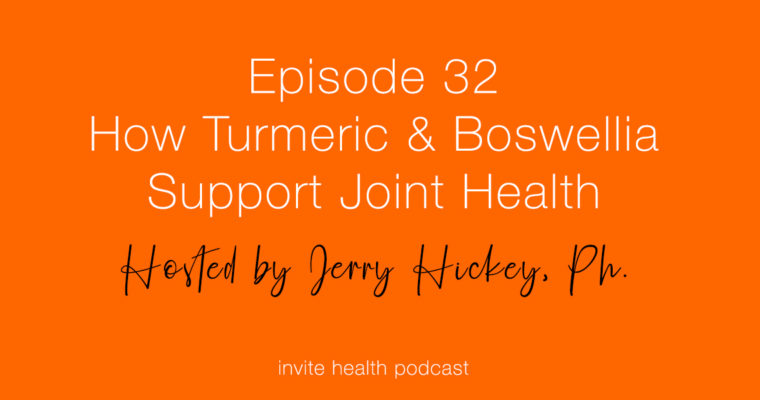 How Turmeric & Boswellia Support Joint Health – Invite Health Podcast, Episode 32