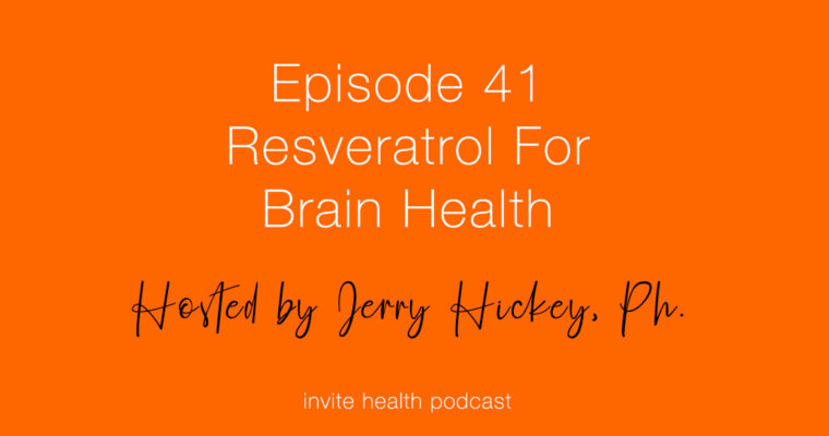 Resveratrol For Brain Health – Invite Health Podcast, Episode 41