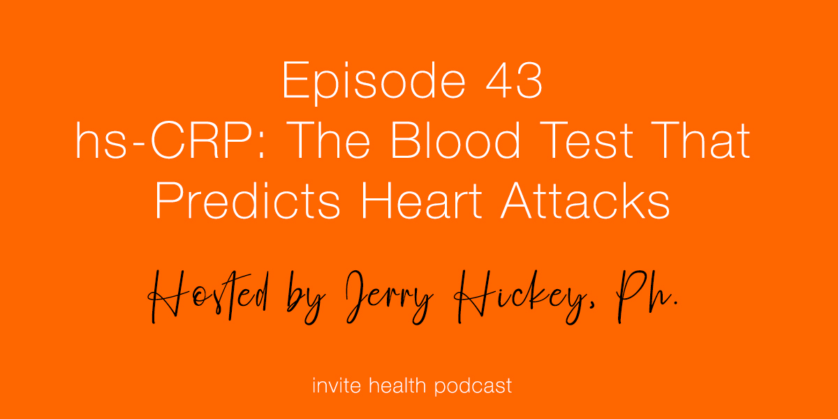 hs-CRP: The Blood Test That Predicts Heart Attacks – Invite Health Podcast, Episode 43