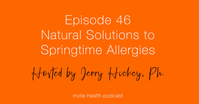 Natural Solutions to Springtime Allergies – Invite Health Podcast, Episode 46