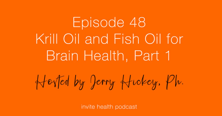 Krill Oil and Fish Oil For Brain Health, Part 1 – Invite Health Podcast, Episode 48