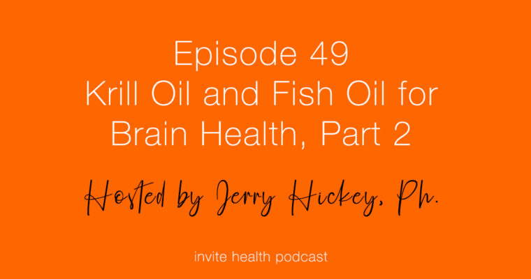 Krill Oil and Fish Oil for Brain Health, Part 2 – Invite Health Podcast, Episode 49