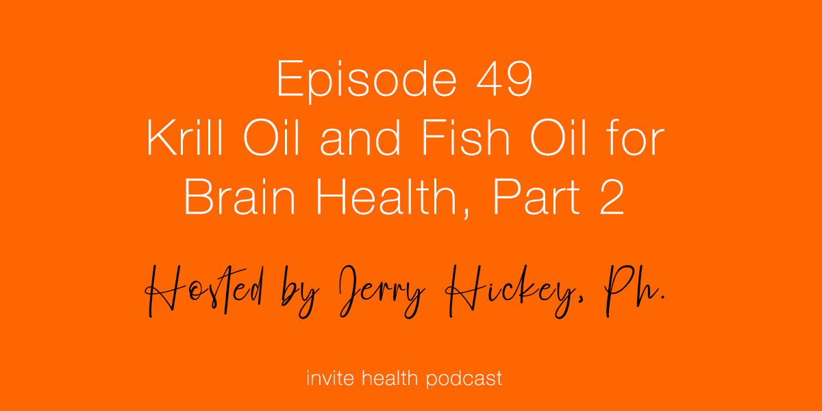 Krill Oil and Fish Oil for Brain Health, Part 2 – Invite Health Podcast, Episode 49