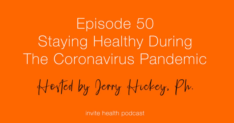 Staying Healthy During the Coronavirus Pandemic – Invite Health Podcast, Episode 50