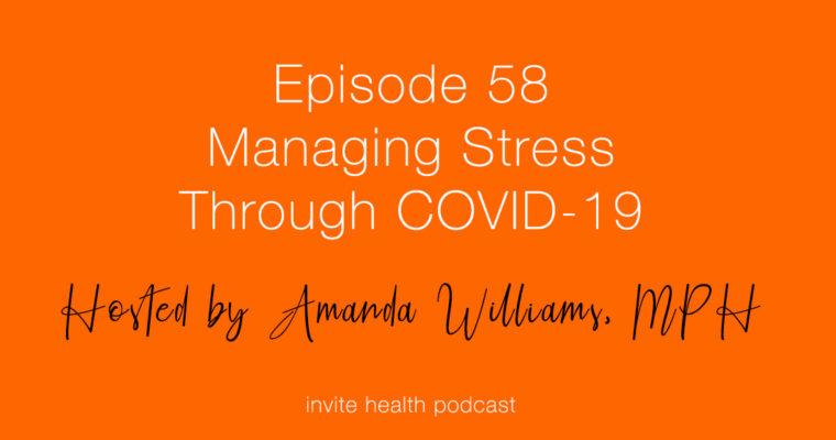 Managing Stress Through COVID-19 – Invite Health Podcast, Episode 58