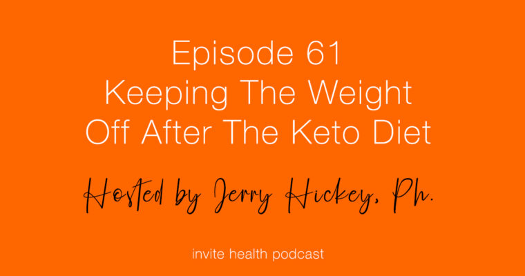 Keeping The Weight Off After The Keto Diet – Invite Health Podcast, Episode 61