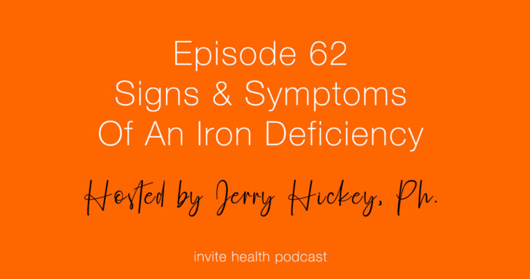 Signs & Symptoms of an Iron Deficiency – Invite Health Podcast, Episode 62