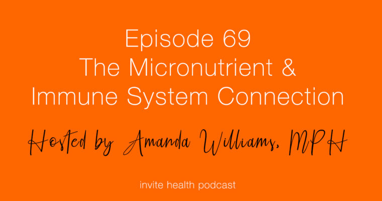 The Micronutrient & Immune System Connection – Invite Health Podcast, Episode 69