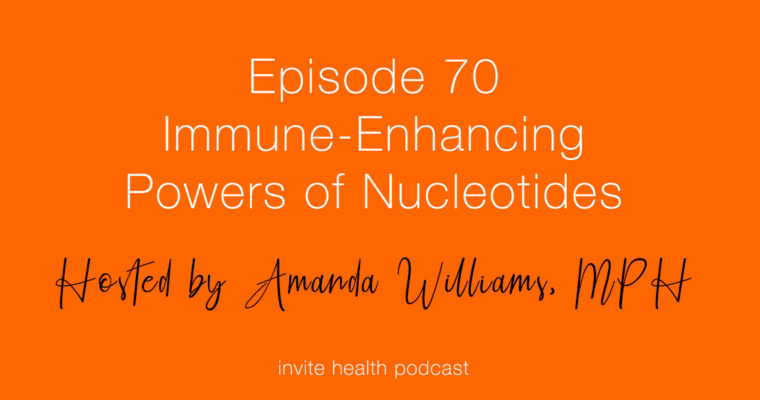 Immune-Enhancing Powers of Nucleotides – Invite Health Podcast, Episode 70
