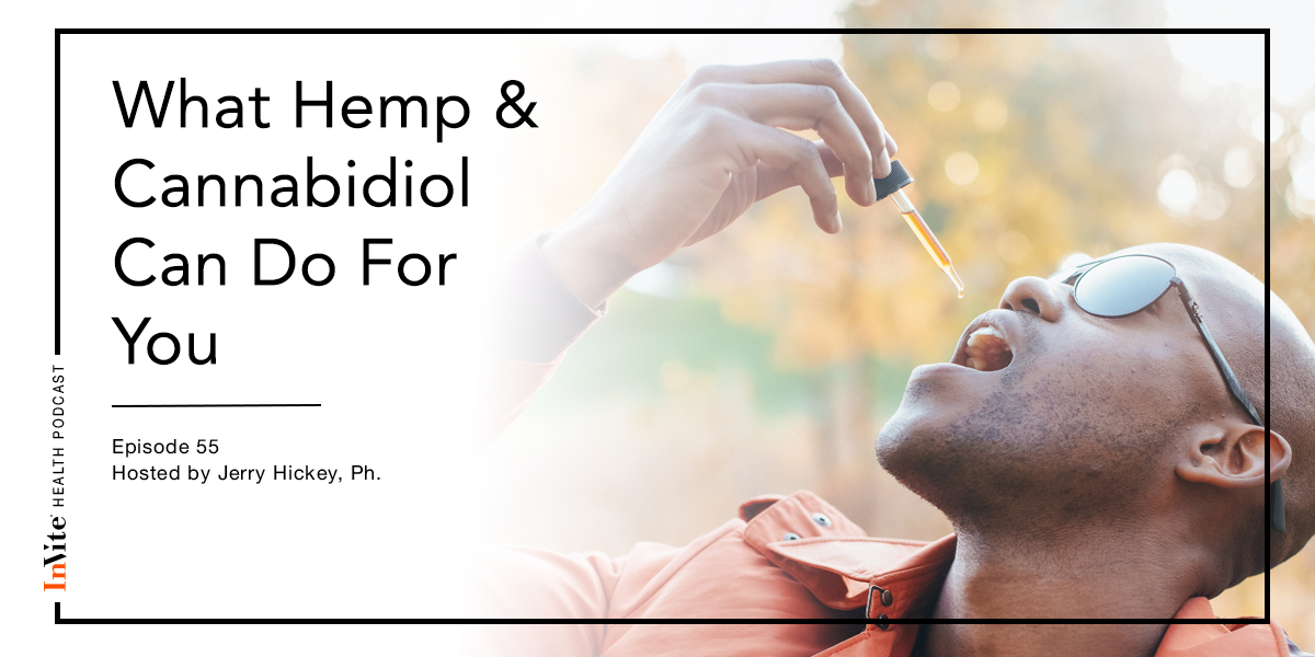 What Hemp & Cannabidiol Can Do For You – Invite Health Podcast, Episode 55