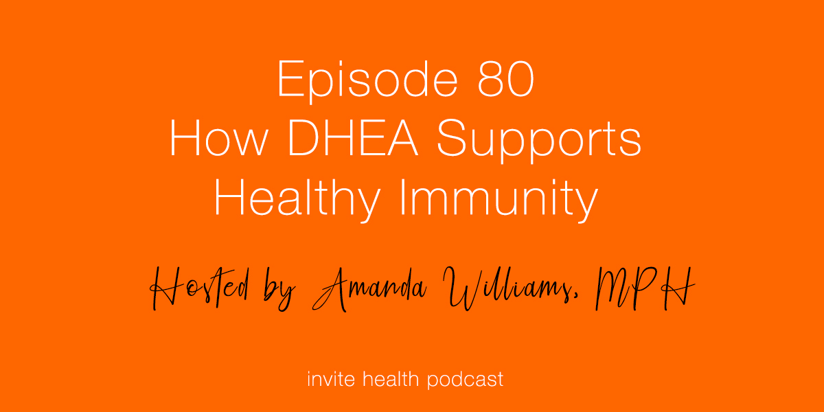 How DHEA Supports Healthy Immunity – Invite Health Podcast, Episode 80
