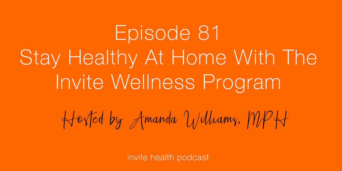 Stay Healthy At Home With The Invite Wellness Program – Invite Health Podcast, Episode 81