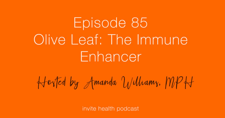Olive Leaf Extract: The Immune Enhancer – Invite Health Podcast, Episode 85