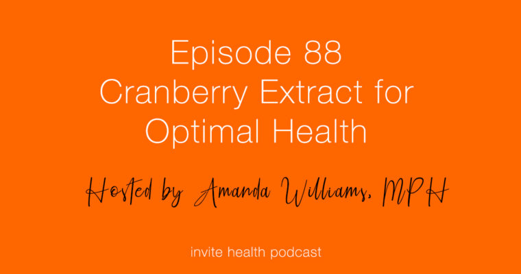 Cranberry Extract for Optimal Health – Invite Health Podcast, Episode 88