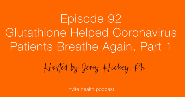 Glutathione Helped These Coronavirus Patients Breath Again – Invite Health Podcast, Episode 92