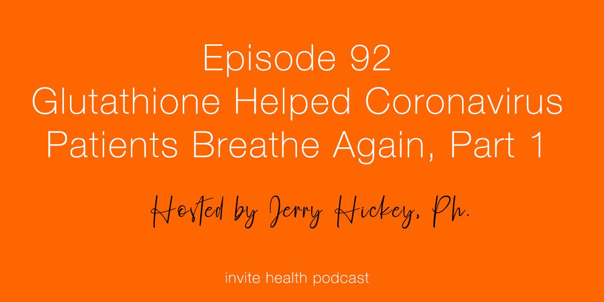 Glutathione Helped These Coronavirus Patients Breath Again – Invite Health Podcast, Episode 92