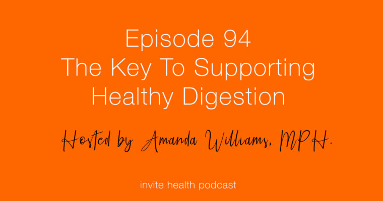 The Key to Supporting Healthy Digestion – Invite Health Podcast, Episode 94