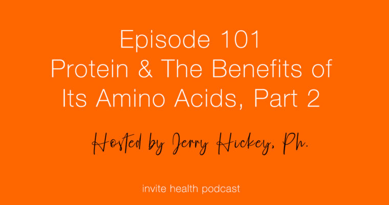 Protein and the Benefits of Its Individual Amino Acids, Part 2 – Invite Health Podcast, Episode 101