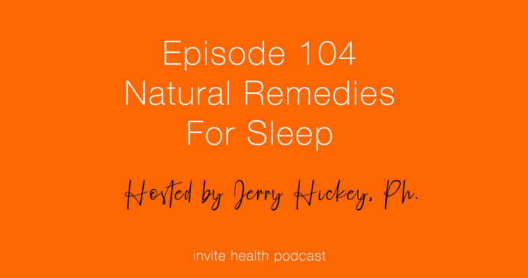 Natural Remedies for Sleep – Invite Health Podcast, Episode 104