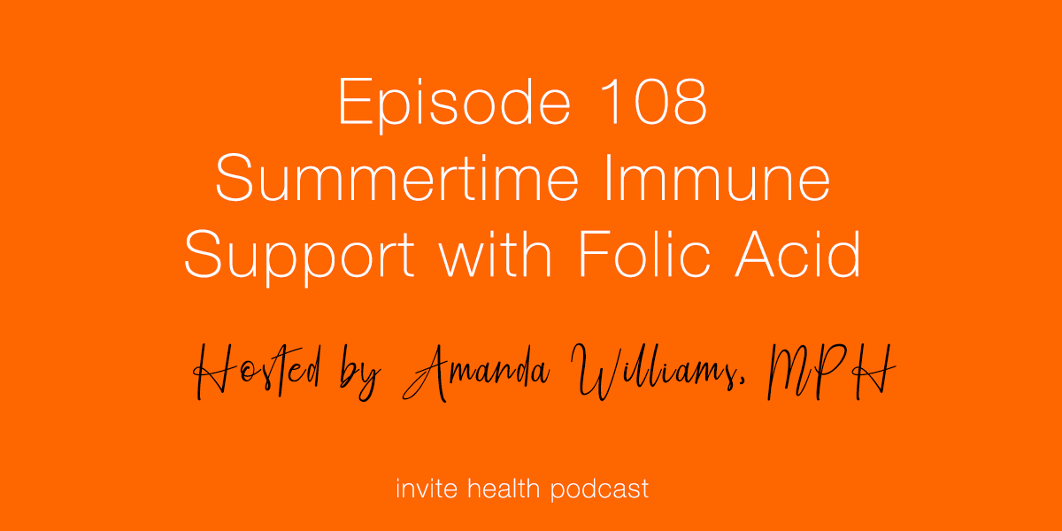 Summertime Immune Support with Folic Acid – Invite Health Podcast, Episode 108