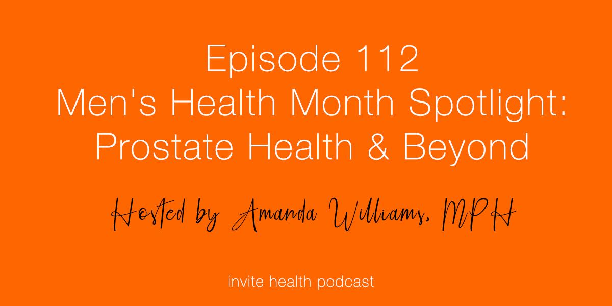 Men's Health Month Spotlight: Prostate Health & Beyond – Invite Health Podcast, Episode 112