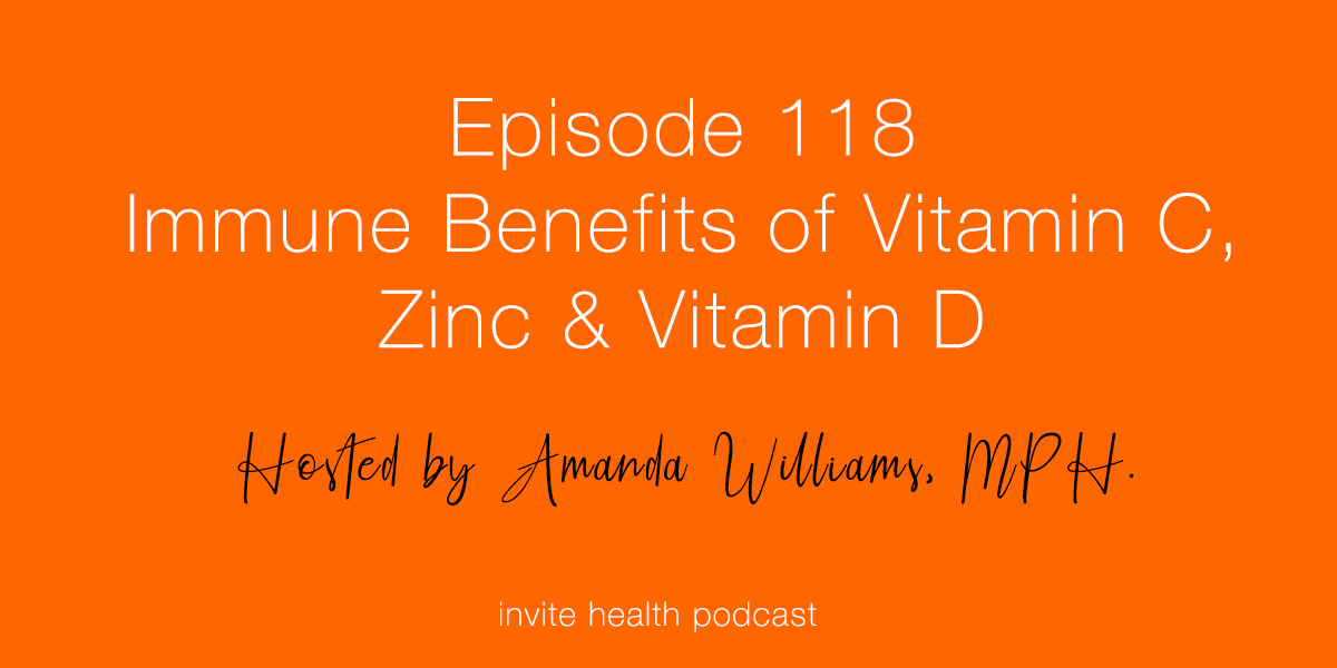 Immune Benefits of Vitamin C, Zinc & Vitamin D – Invite Health Podcast, Episode 118