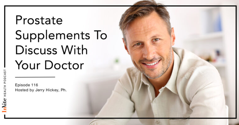 Prostate Supplements To Discuss With Your Doctor – Invite Health Podcast, Episode 116