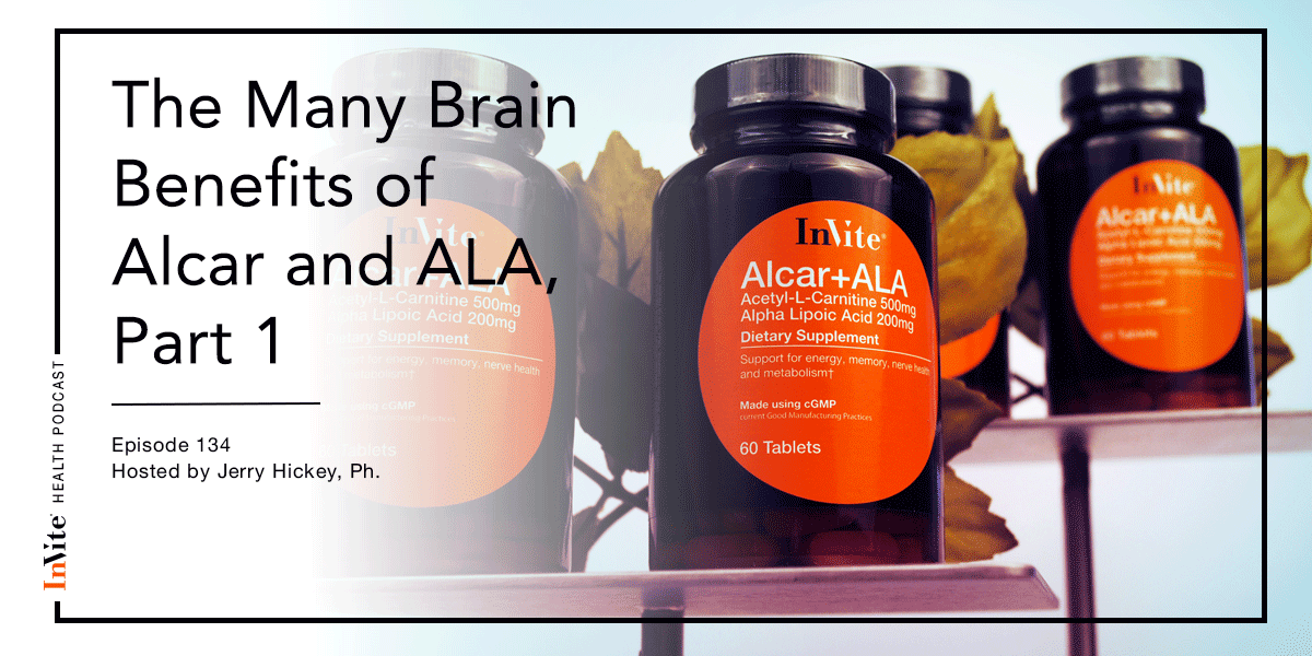 The Many Brain Benefits of Alcar and ALA, Part 1 – Invite Health Podcast, Episode 134