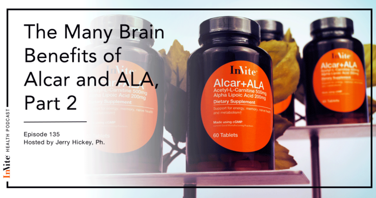 The Many Brain Benefits of Alcar and ALA, Part 2 – Invite Health Podcast, Episode 135