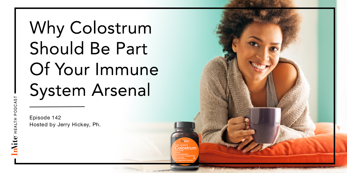 Why Colostrum Should Be Part Of Your Immune System Arsenal – Invite Health Podcast, Episode 142