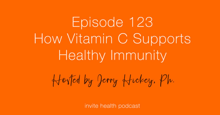 How Vitamin C Supports Healthy Immunity – InVite Health Podcast, Episode 123