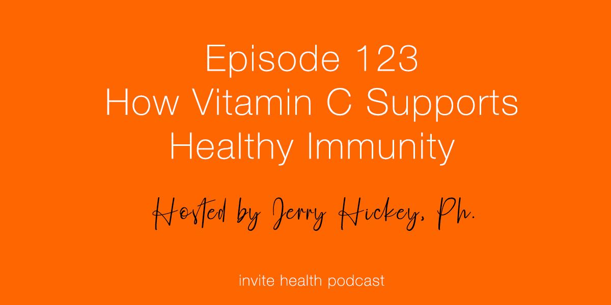 How Vitamin C Supports Healthy Immunity – InVite Health Podcast, Episode 123