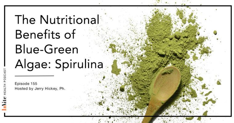 The Nutritional Benefits of Blue-Green Algae: Spirulina – Invite Health Podcast, Episode 155