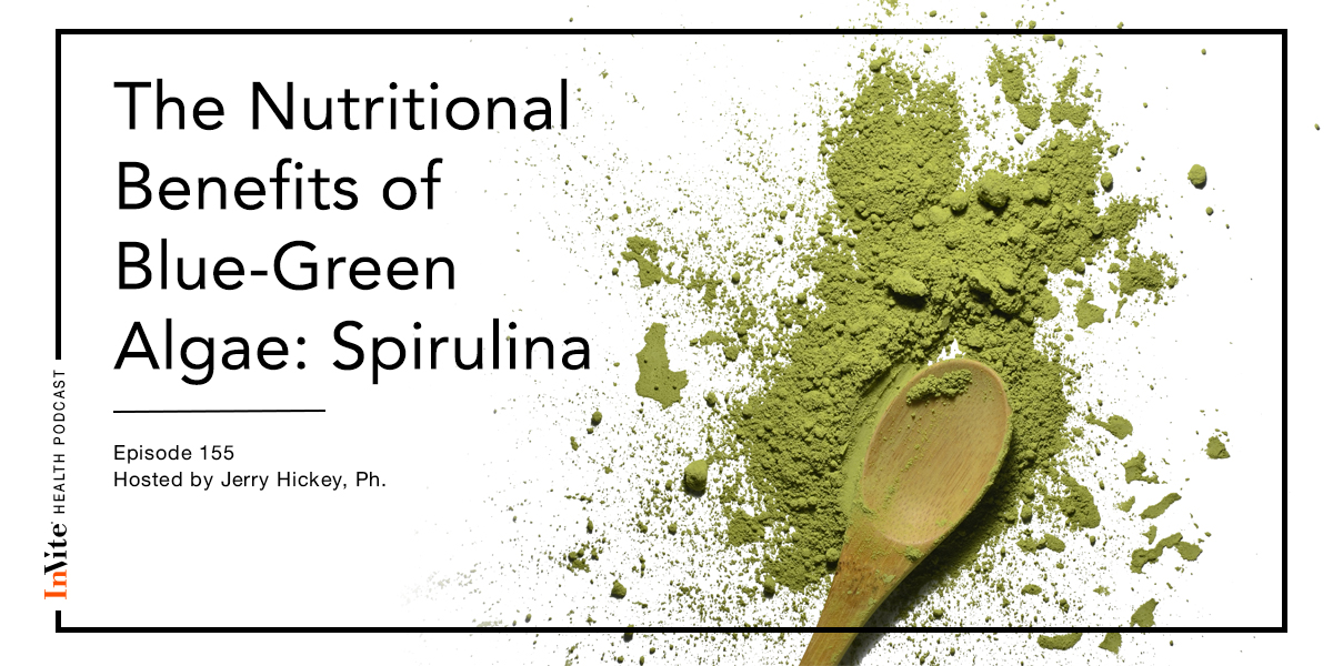 The Nutritional Benefits of Blue-Green Algae: Spirulina – Invite Health Podcast, Episode 155