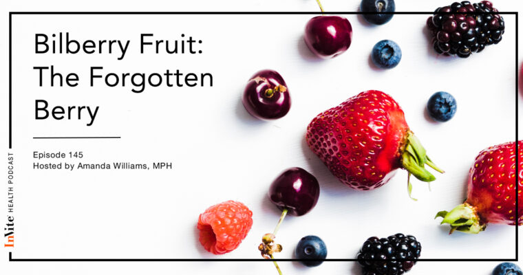 Bilberry Fruit: The Forgotten Berry – Invite Health Podcast, Episode 145