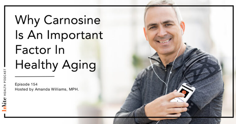 Why Carnosine Is An Important Factor For Healthy Aging – Invite Health Podcast, Episode 154
