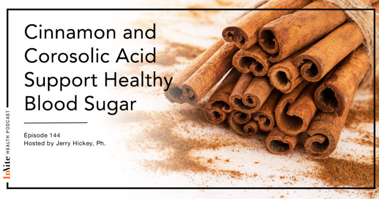 How Cinnamon and Corosolic Acid Support Healthy Blood Sugar Levels – Invite Health Podcast, Episode 144