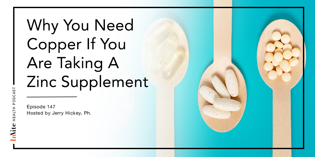 Why You Need Copper If You Are Taking A Zinc Supplement – Invite Health Podcast, Episode 147