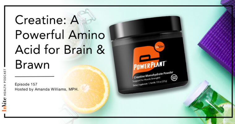 Creatine: A Powerful Amino Acid for Brain & Brawn – Invite Health Podcast, Episode 157