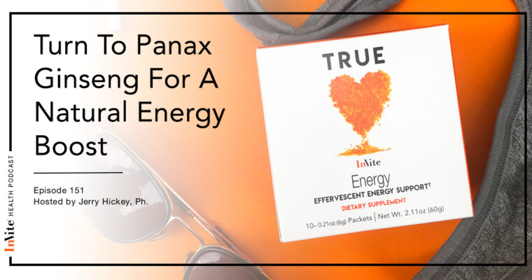 Turn To Panax Ginseng For A Natural Energy Boost – Invite Health Podcast, Episode 151