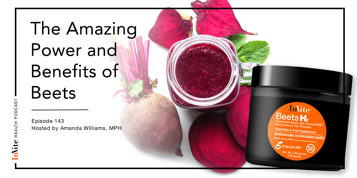 The Amazing Power of Beets – Invite Health Podcast, Episode 143
