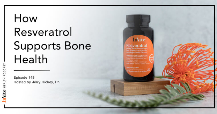 How Resveratrol Supports Bone Health – Invite Health Podcast, Episode 148